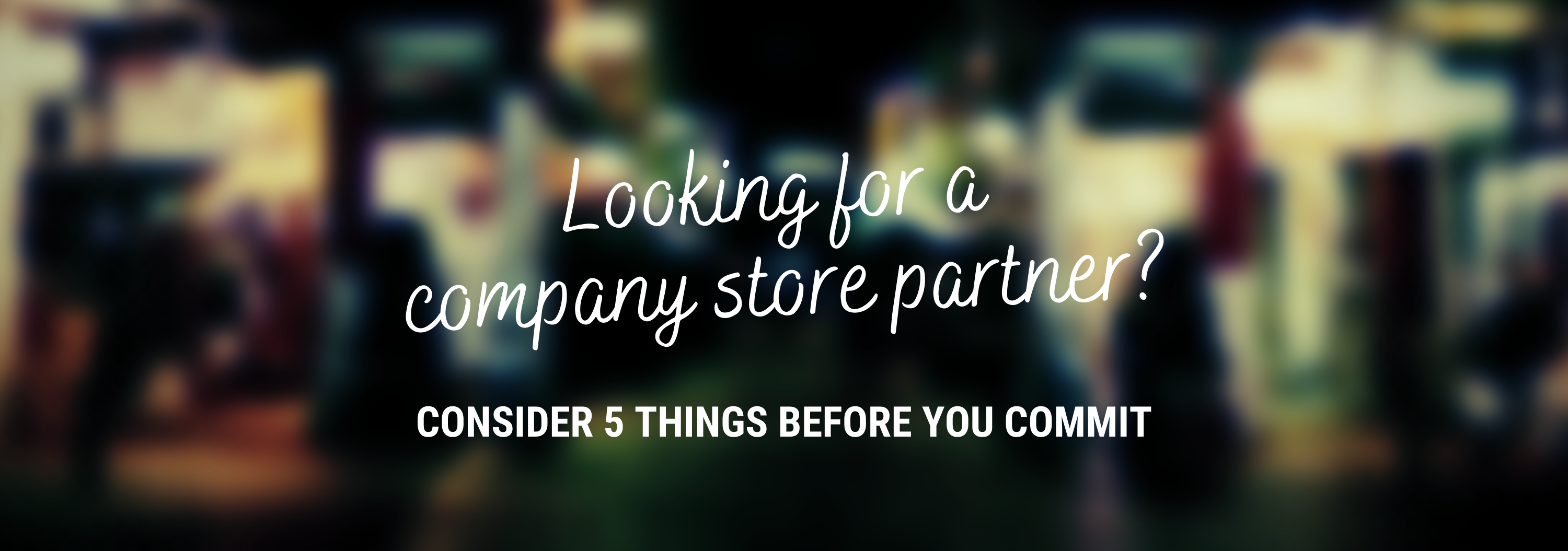 Looking for a company store partner? Consider 5 things before you commit.